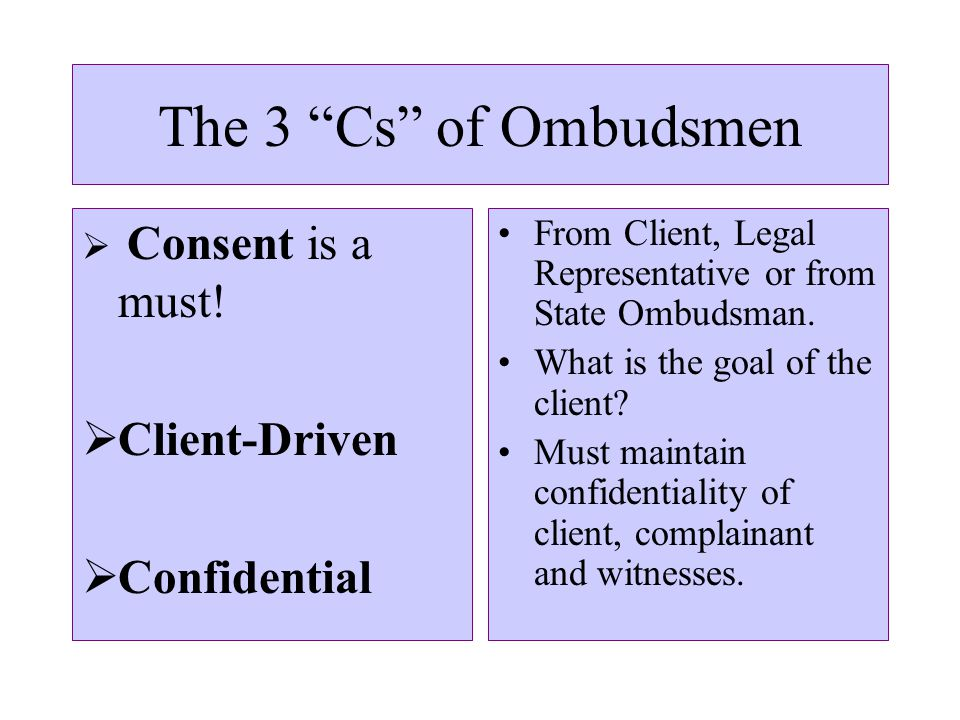 The 3 Cs of Ombudsmen  Consent is a must.