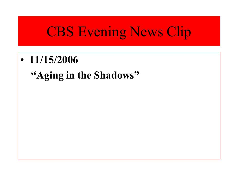 CBS Evening News Clip 11/15/2006 Aging in the Shadows