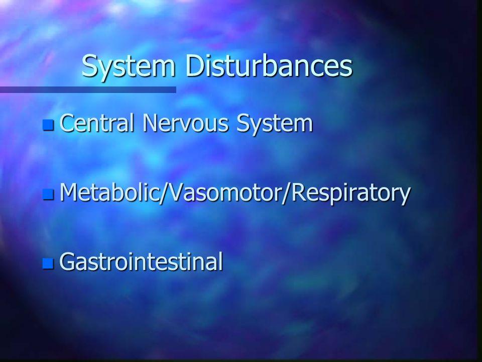 System Disturbances n Central Nervous System n Metabolic/Vasomotor/Respiratory n Gastrointestinal