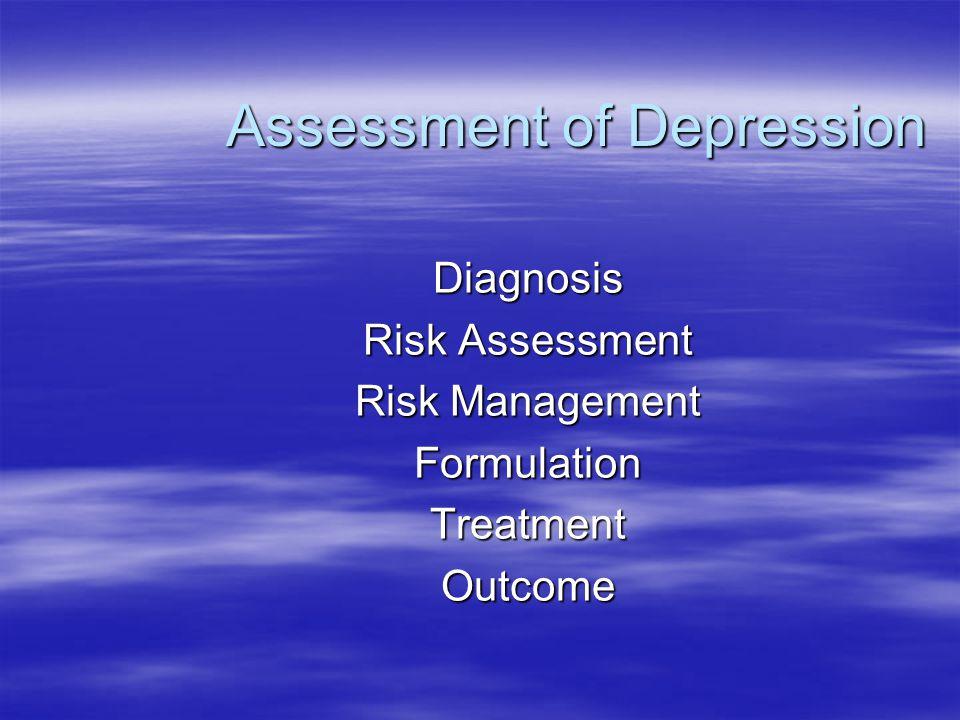 Assessment of Depression Diagnosis Risk Assessment Risk Management FormulationTreatmentOutcome