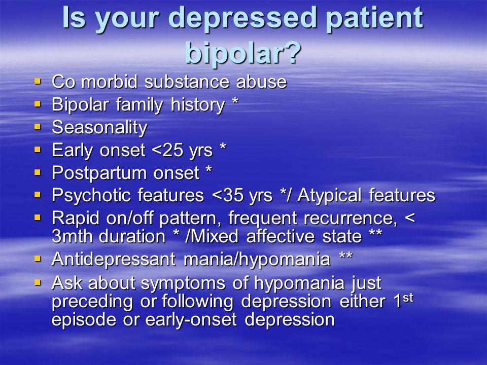 Is your depressed patient bipolar.