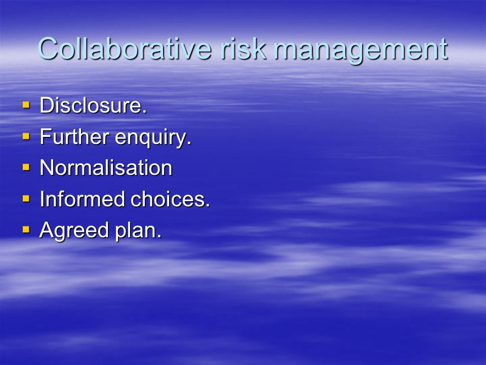 Collaborative risk management  Disclosure.  Further enquiry.