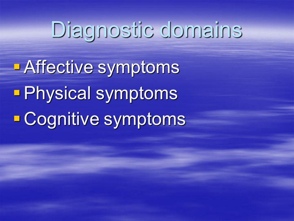 Diagnostic domains  Affective symptoms  Physical symptoms  Cognitive symptoms