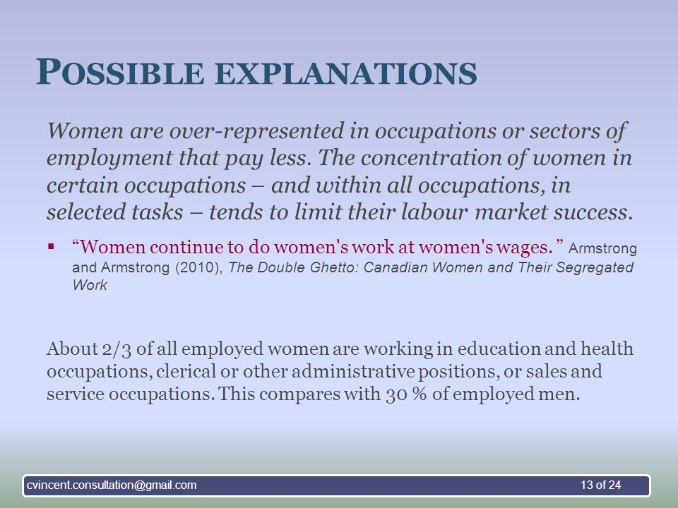 P OSSIBLE EXPLANATIONS Women are over-represented in occupations or sectors of employment that pay less.