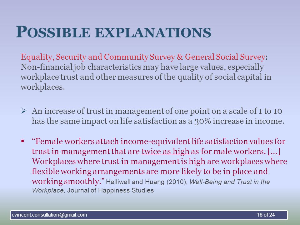 P OSSIBLE EXPLANATIONS Equality, Security and Community Survey & General Social Survey: Non-financial job characteristics may have large values, especially workplace trust and other measures of the quality of social capital in workplaces.