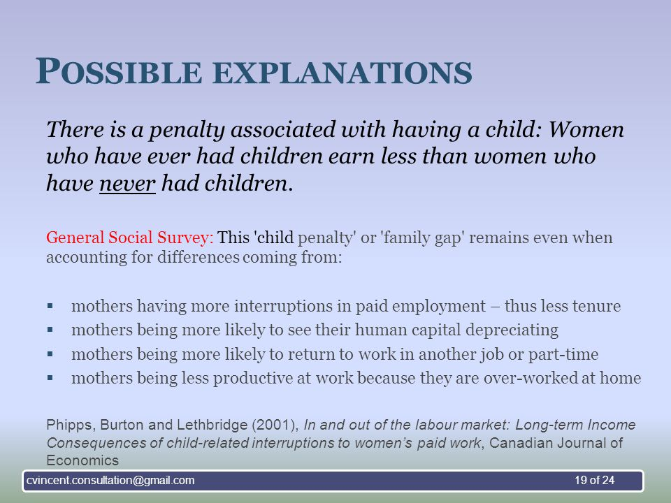 P OSSIBLE EXPLANATIONS There is a penalty associated with having a child: Women who have ever had children earn less than women who have never had children.