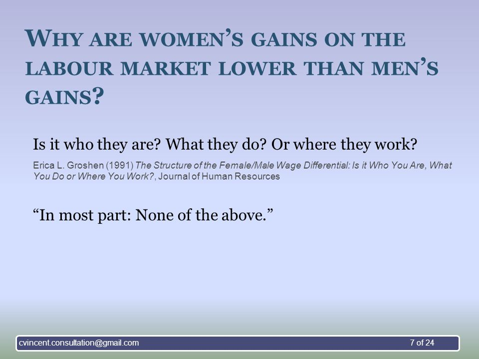 W HY ARE WOMEN ' S GAINS ON THE LABOUR MARKET LOWER THAN MEN ' S GAINS .