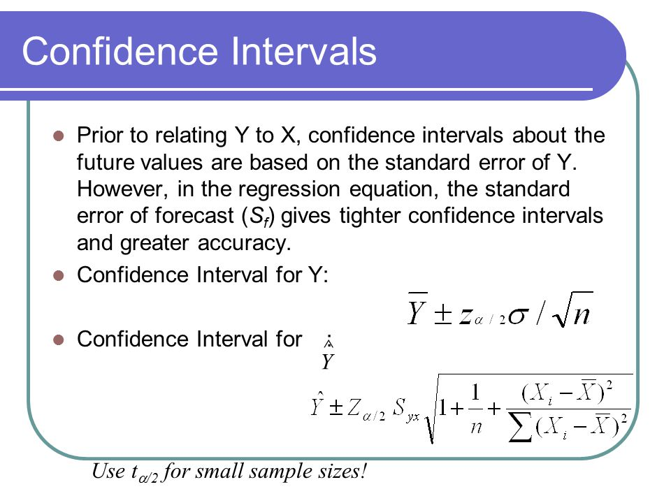 Confidence Intervals Prior to relating Y to X, confidence intervals about the future values are based on the standard error of Y. However, in the regr
