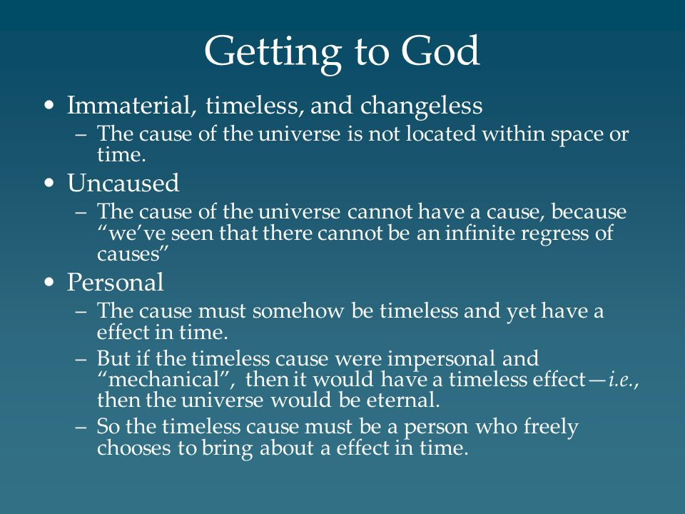 Getting to God Immaterial, timeless, and changeless –The cause of the universe is not located within space or time.