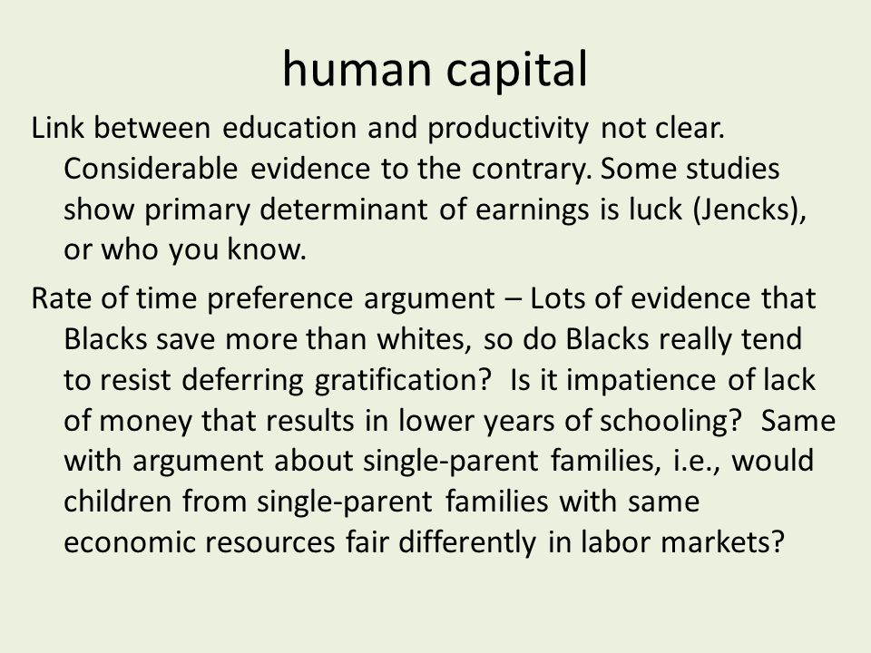 human capital Link between education and productivity not clear.