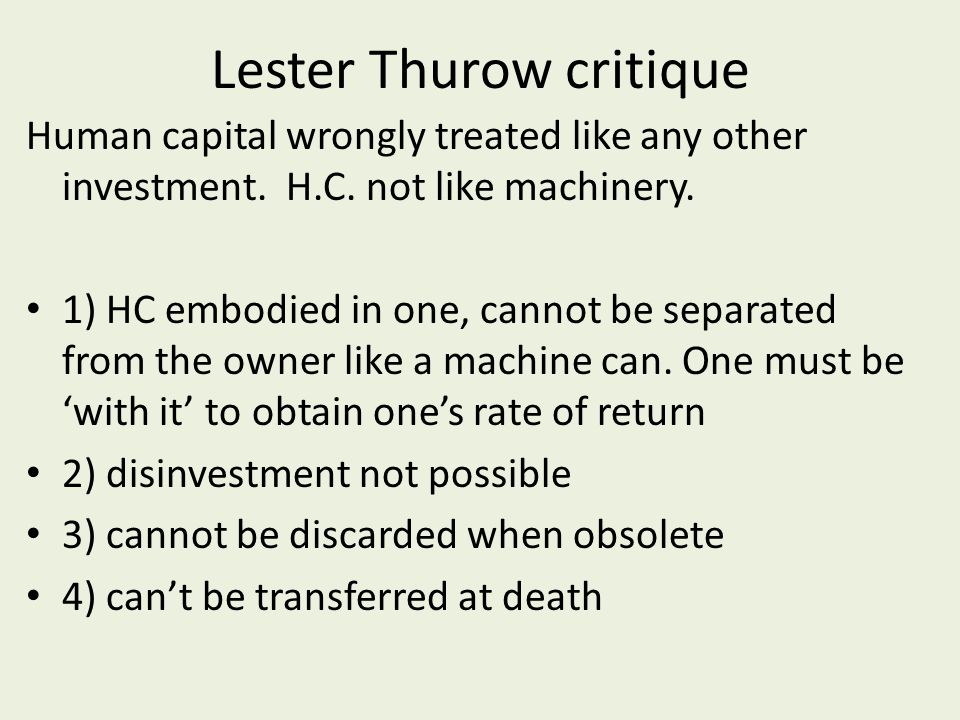 Lester Thurow critique Human capital wrongly treated like any other investment.