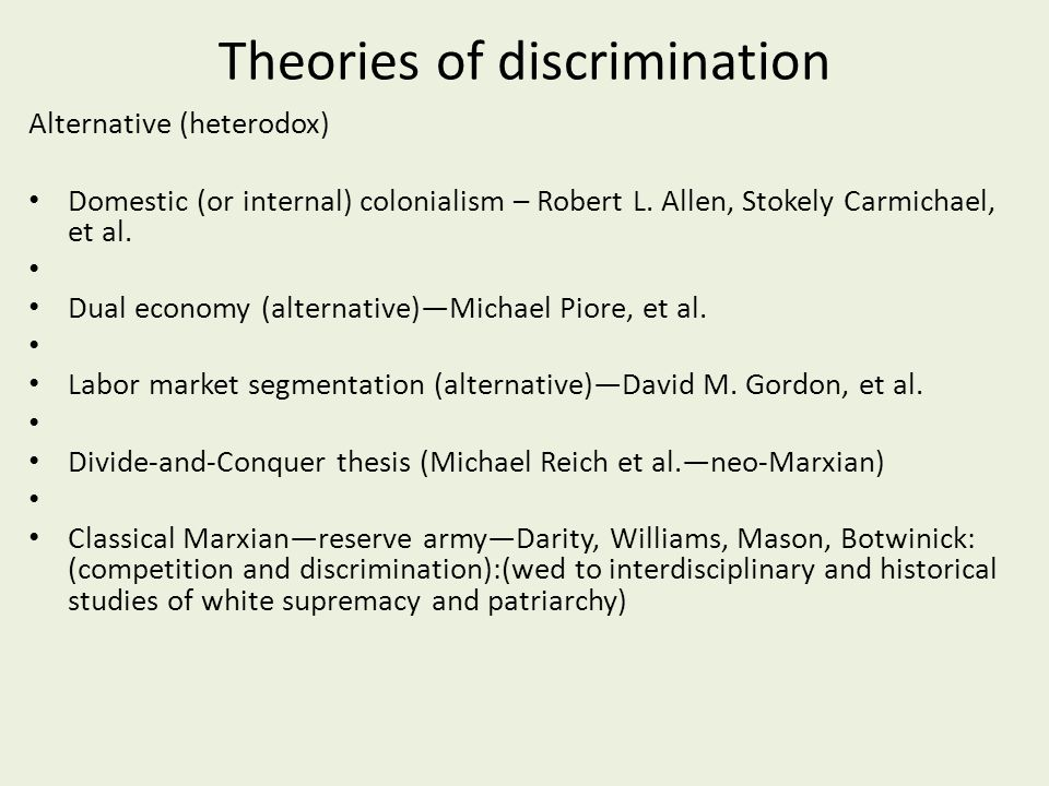 Theories of discrimination Alternative (heterodox) Domestic (or internal) colonialism – Robert L.
