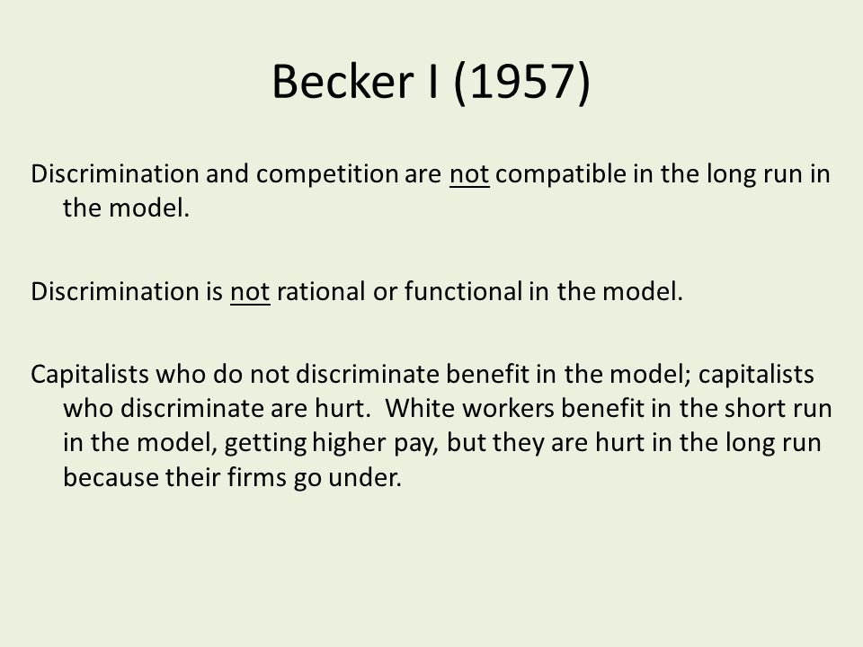 Becker I (1957) Discrimination and competition are not compatible in the long run in the model.