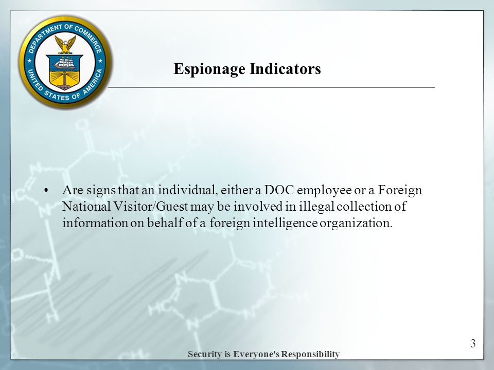 3 Espionage Indicators Are signs that an individual, either a DOC employee or a Foreign National Visitor/Guest may be involved in illegal collection of information on behalf of a foreign intelligence organization.