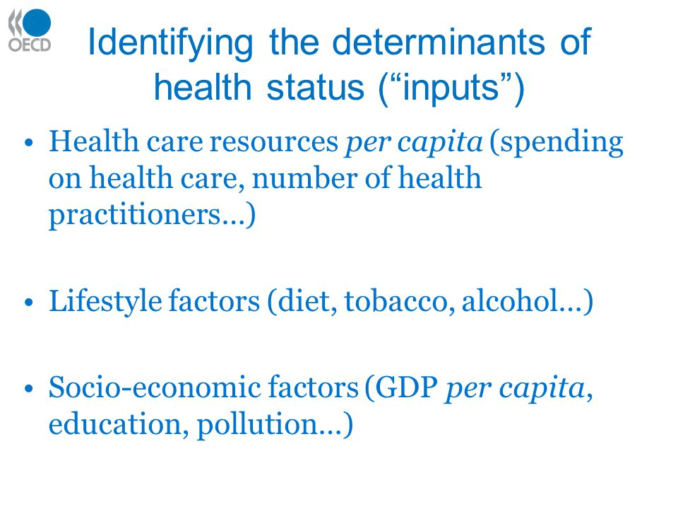"""Identifying the determinants of health status (""""inputs"""") Health care resources per capita (spending on health care, number of health practitioners…) L"""