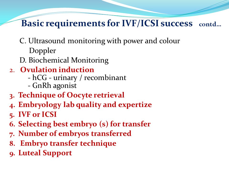 C. Ultrasound monitoring with power and colour Doppler D. Biochemical Monitoring 2. Ovulation induction - hCG - urinary / recombinant - GnRh agonist 3