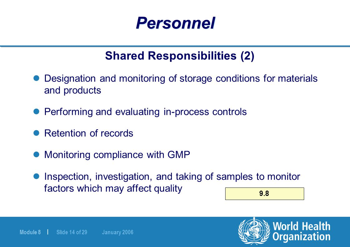Module 8 | Slide 14 of 29 January 2006 Personnel Shared Responsibilities (2) Designation and monitoring of storage conditions for materials and produc