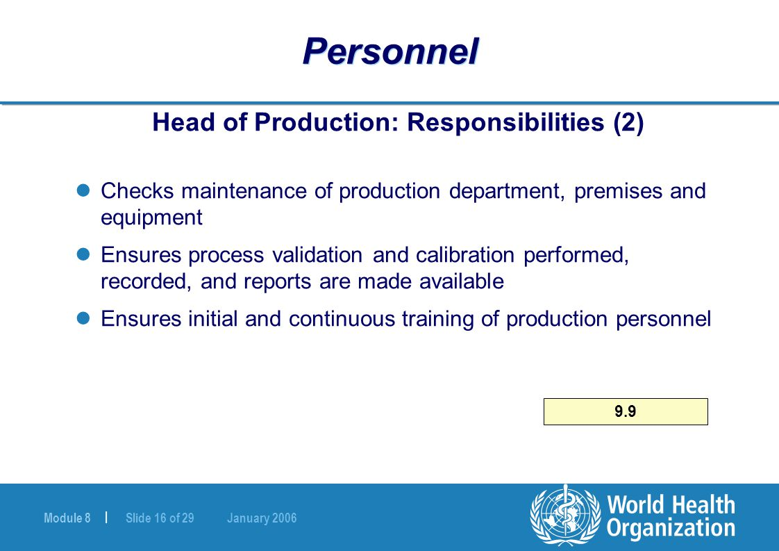 Module 8 | Slide 16 of 29 January 2006 Personnel Head of Production: Responsibilities (2) Checks maintenance of production department, premises and eq