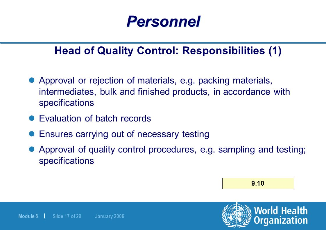 Module 8 | Slide 17 of 29 January 2006 Personnel Head of Quality Control: Responsibilities (1) Approval or rejection of materials, e.g. packing materi