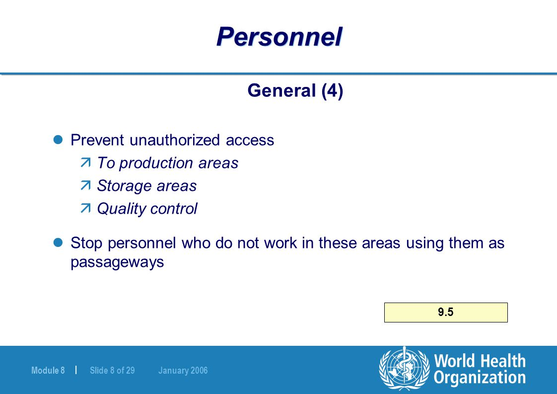 Module 8 | Slide 8 of 29 January 2006 9.5 Personnel General (4) Prevent unauthorized access äTo production areas äStorage areas äQuality control Stop personnel who do not work in these areas using them as passageways