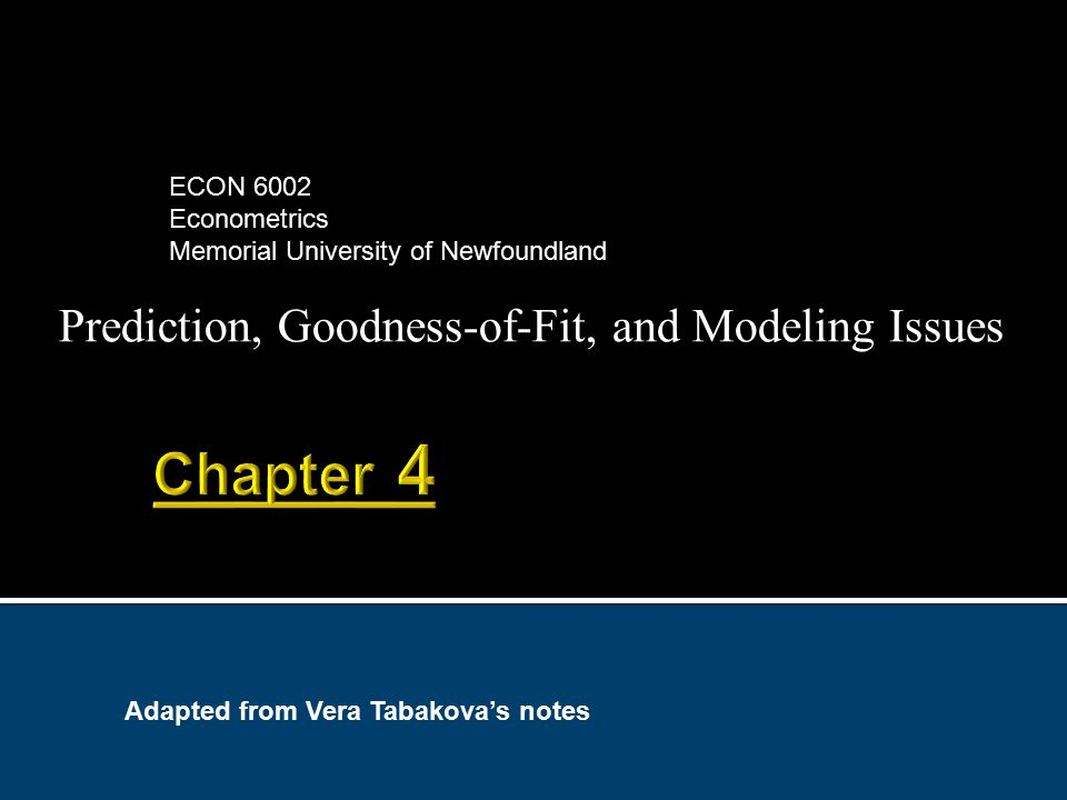 Prediction, Goodness-of-Fit, and Modeling Issues ECON 6002 Econometrics Memorial University of Newfoundland Adapted from Vera Tabakova's notes