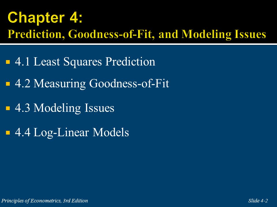  4.1 Least Squares Prediction  4.2 Measuring Goodness-of-Fit  4.3 Modeling Issues  4.4 Log-Linear Models