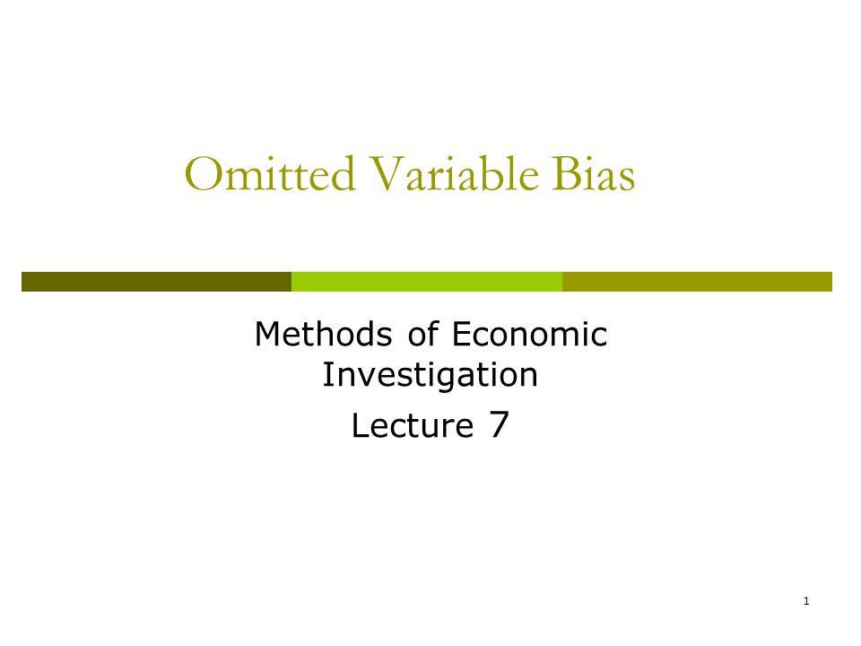 Omitted Variable Bias Methods of Economic Investigation Lecture 7 1