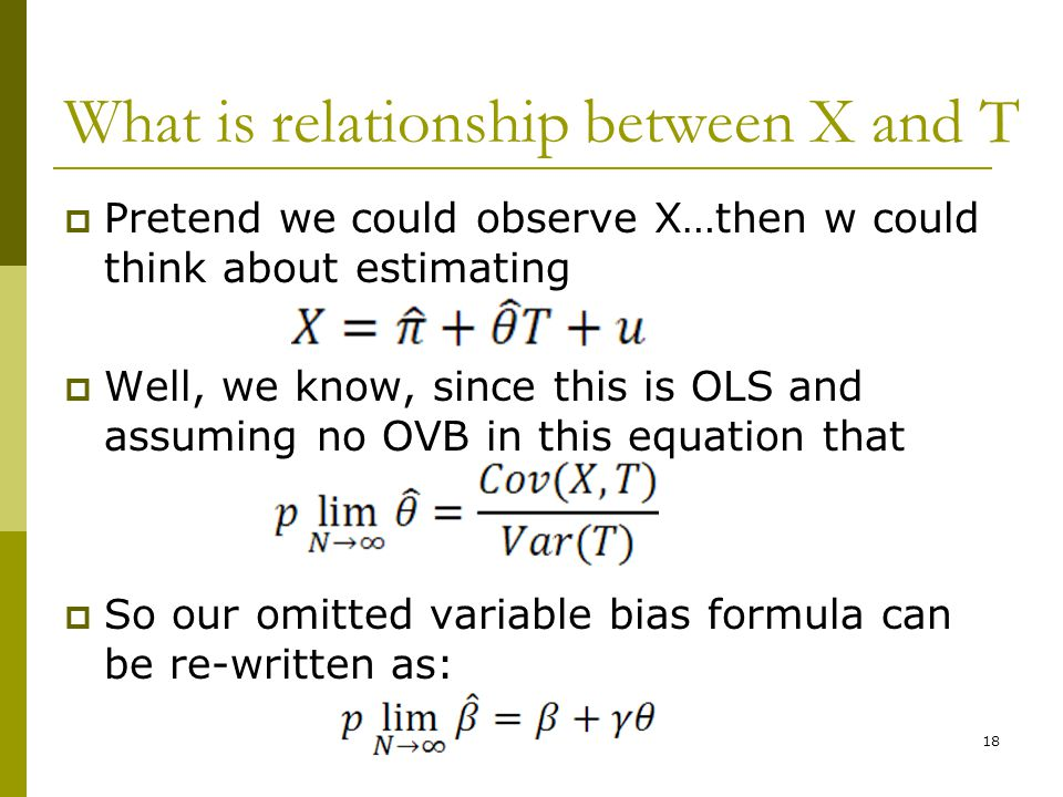 What is relationship between X and T  Pretend we could observe X…then w could think about estimating  Well, we know, since this is OLS and assuming