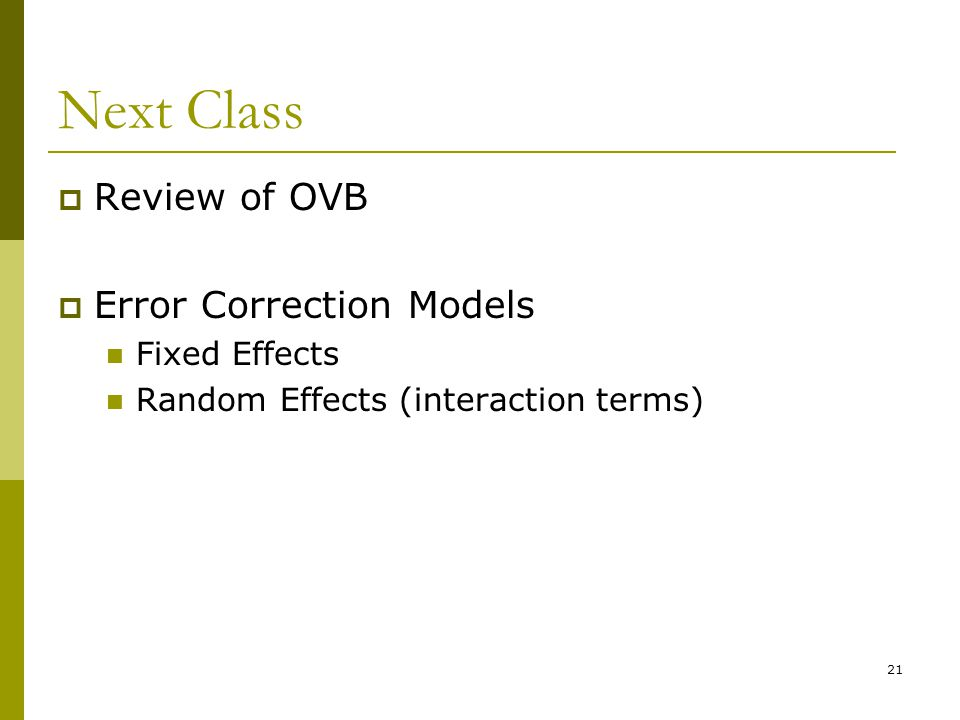 Next Class  Review of OVB  Error Correction Models Fixed Effects Random Effects (interaction terms) 21