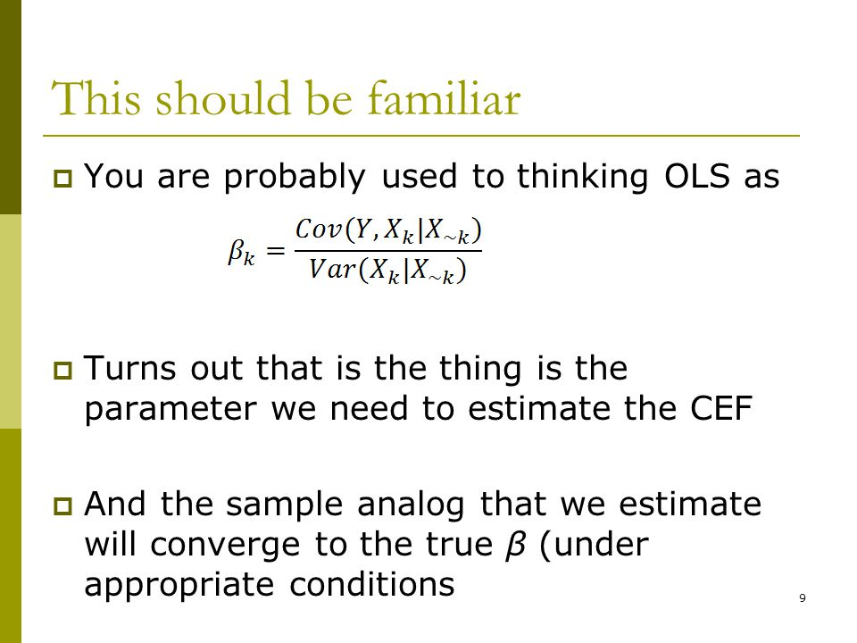This should be familiar  You are probably used to thinking OLS as  Turns out that is the thing is the parameter we need to estimate the CEF  And th