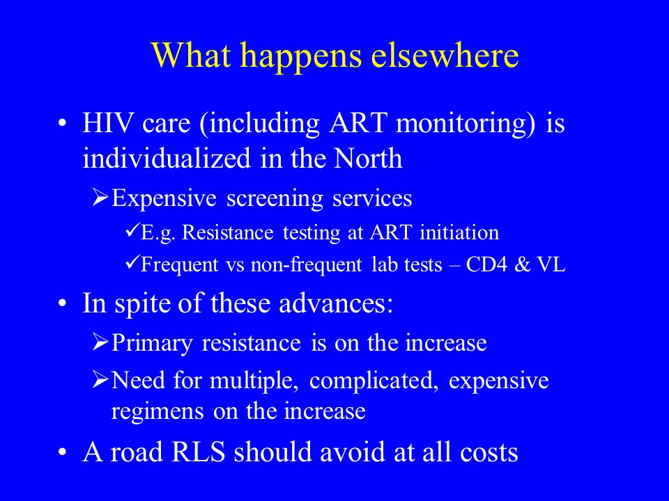 What happens elsewhere HIV care (including ART monitoring) is individualized in the North  Expensive screening services E.g.