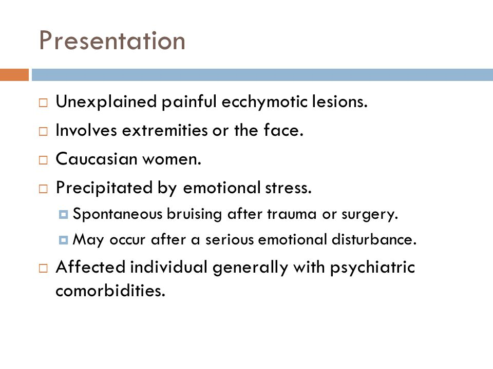 Presentation  Unexplained painful ecchymotic lesions.
