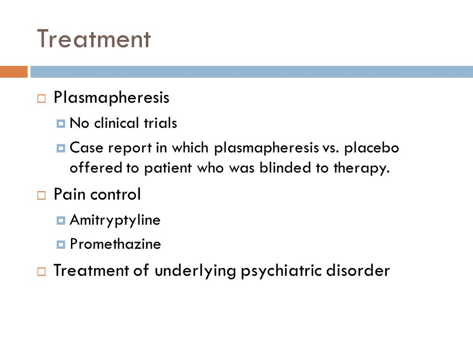 Treatment  Plasmapheresis  No clinical trials  Case report in which plasmapheresis vs.