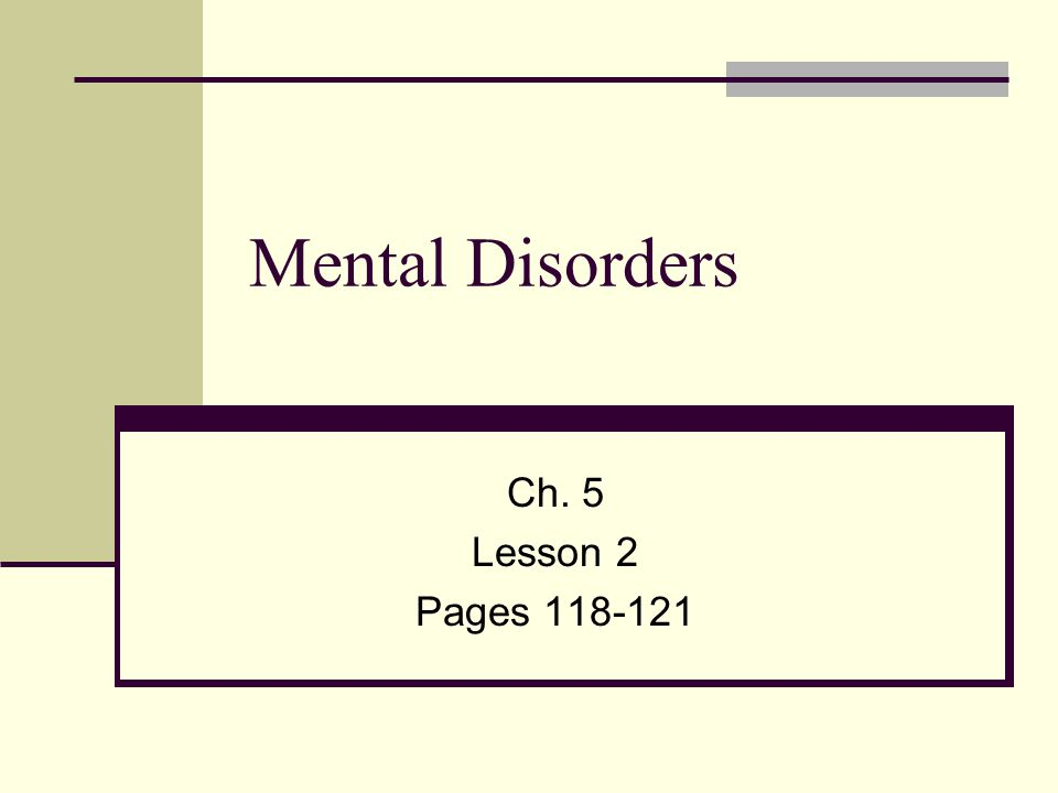 Mental Disorders Ch. 5 Lesson 2 Pages 118-121