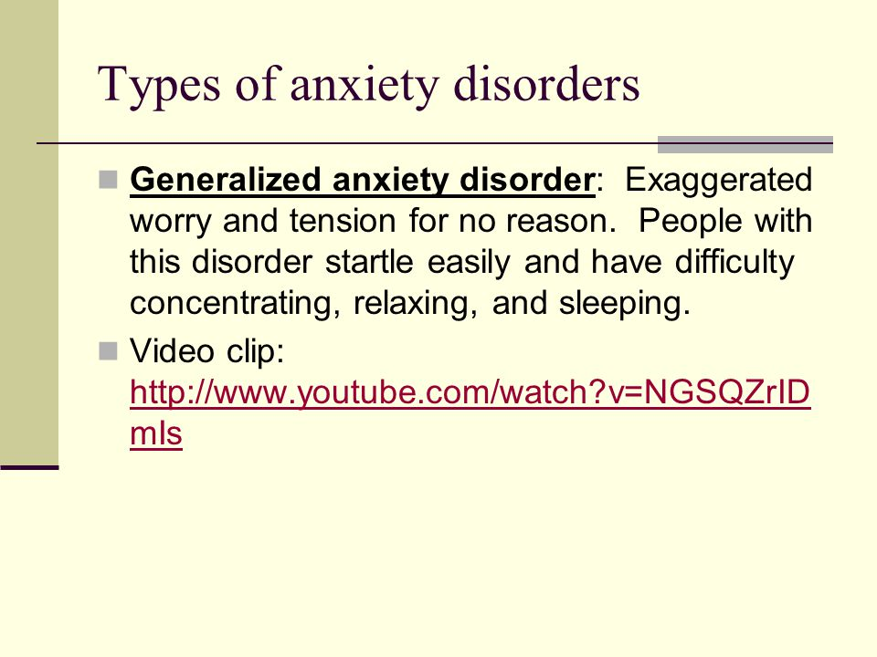 Generalized anxiety disorder: Exaggerated worry and tension for no reason.