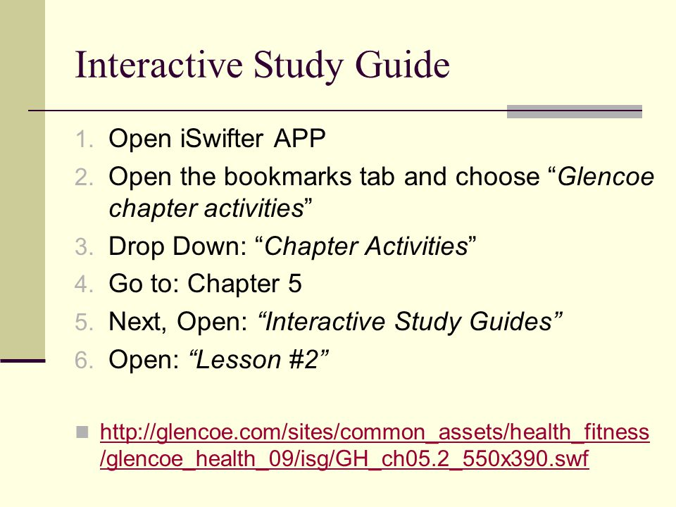 """Interactive Study Guide 1. Open iSwifter APP 2. Open the bookmarks tab and choose """"Glencoe chapter activities"""" 3. Drop Down: """"Chapter Activities"""" 4. G"""