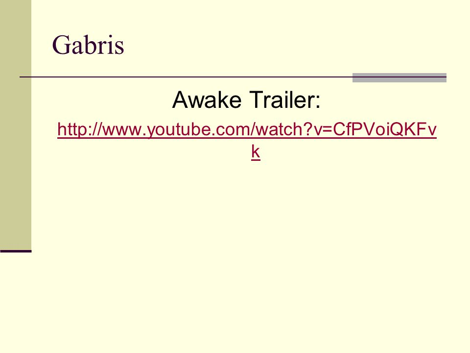 Gabris Awake Trailer: http://www.youtube.com/watch?v=CfPVoiQKFv k
