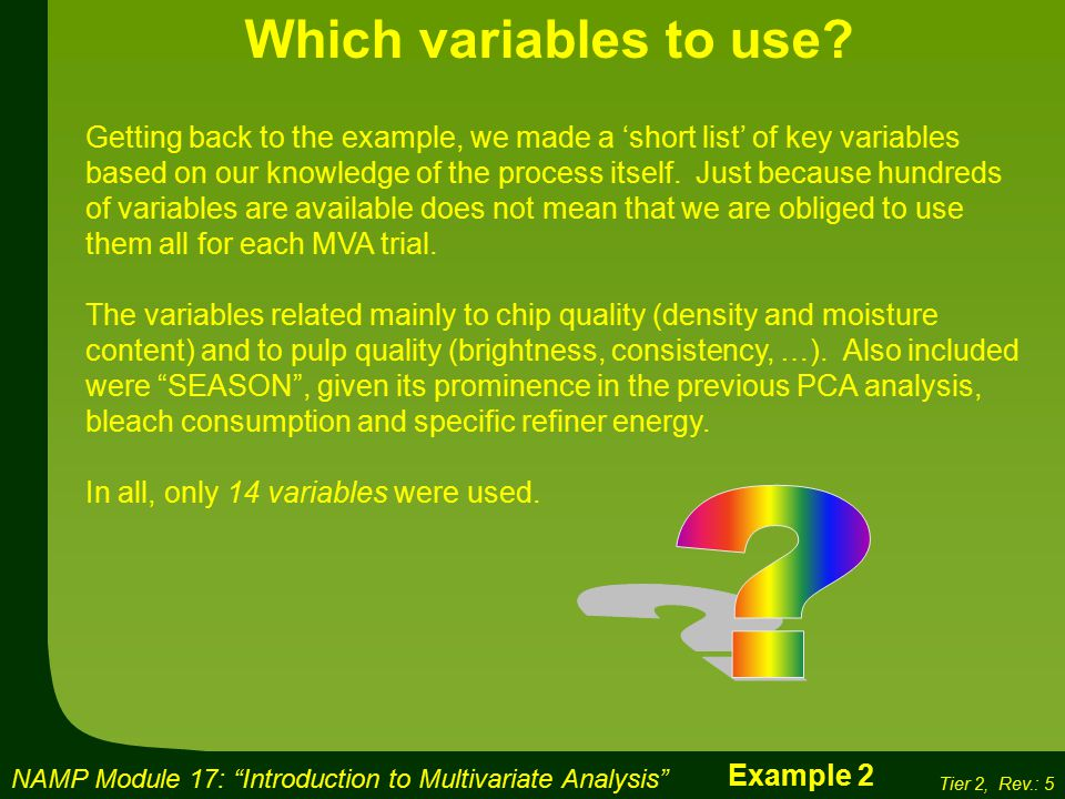 NAMP Module 17: Introduction to Multivariate Analysis Tier 2, Rev.: 5 Which variables to use.