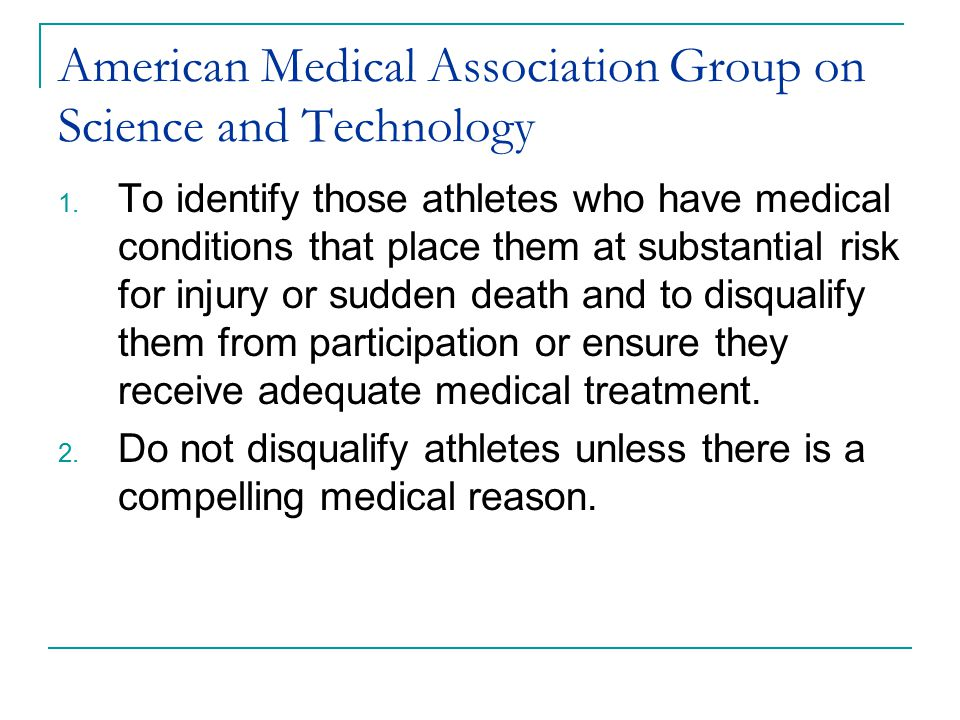 American Medical Association Group on Science and Technology 1. To identify those athletes who have medical conditions that place them at substantial