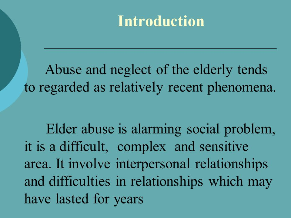 Introduction Abuse and neglect of the elderly tends to regarded as relatively recent phenomena.