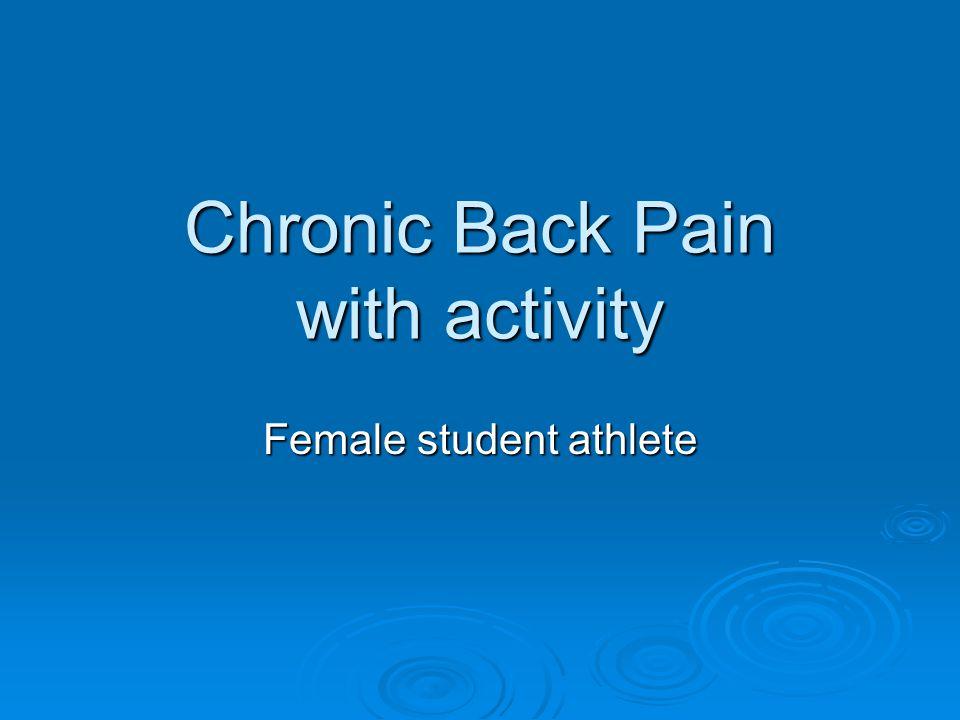 Chronic Back Pain with activity Female student athlete