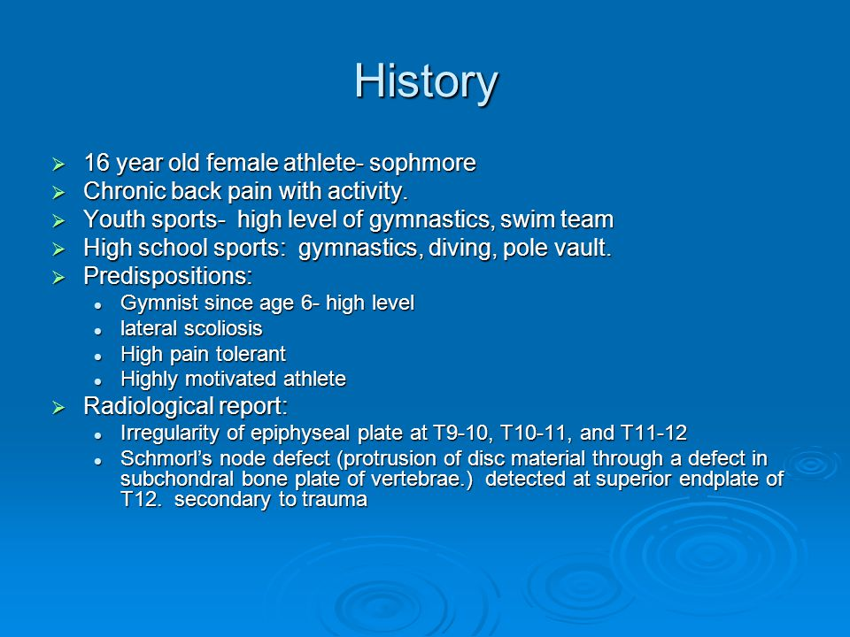 History  16 year old female athlete- sophmore  Chronic back pain with activity.  Youth sports- high level of gymnastics, swim team  High school sp