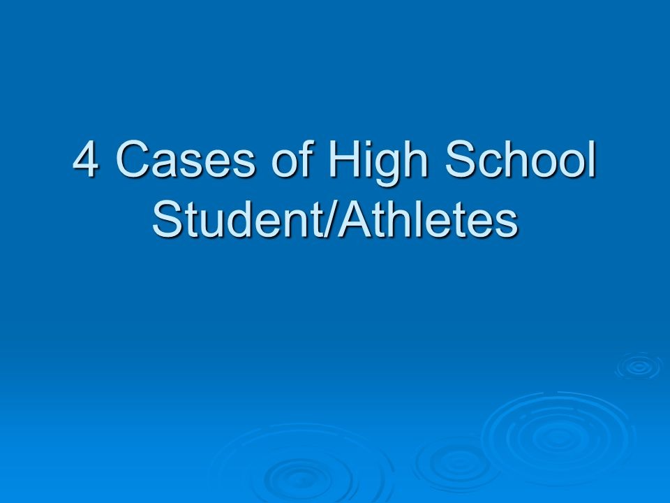 4 Cases of High School Student/Athletes