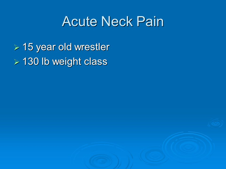 Acute Neck Pain  15 year old wrestler  130 lb weight class