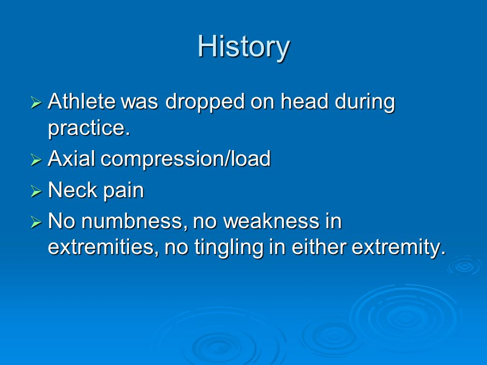 History  Athlete was dropped on head during practice.