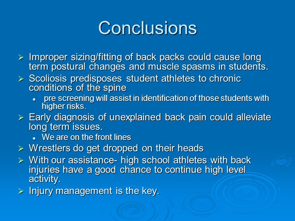 Conclusions  Improper sizing/fitting of back packs could cause long term postural changes and muscle spasms in students.