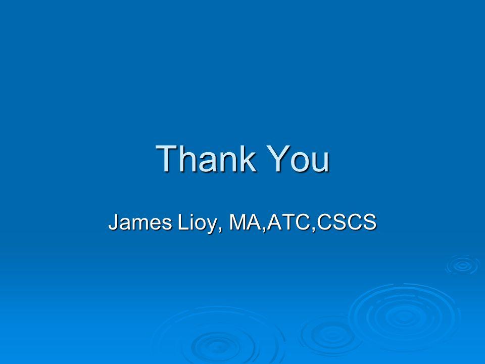 Thank You James Lioy, MA,ATC,CSCS
