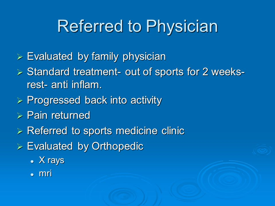 Referred to Physician  Evaluated by family physician  Standard treatment- out of sports for 2 weeks- rest- anti inflam.