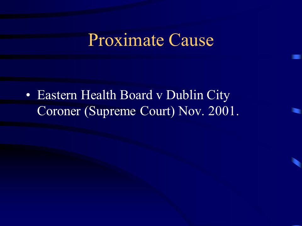 Proximate Cause Eastern Health Board v Dublin City Coroner (Supreme Court) Nov. 2001.