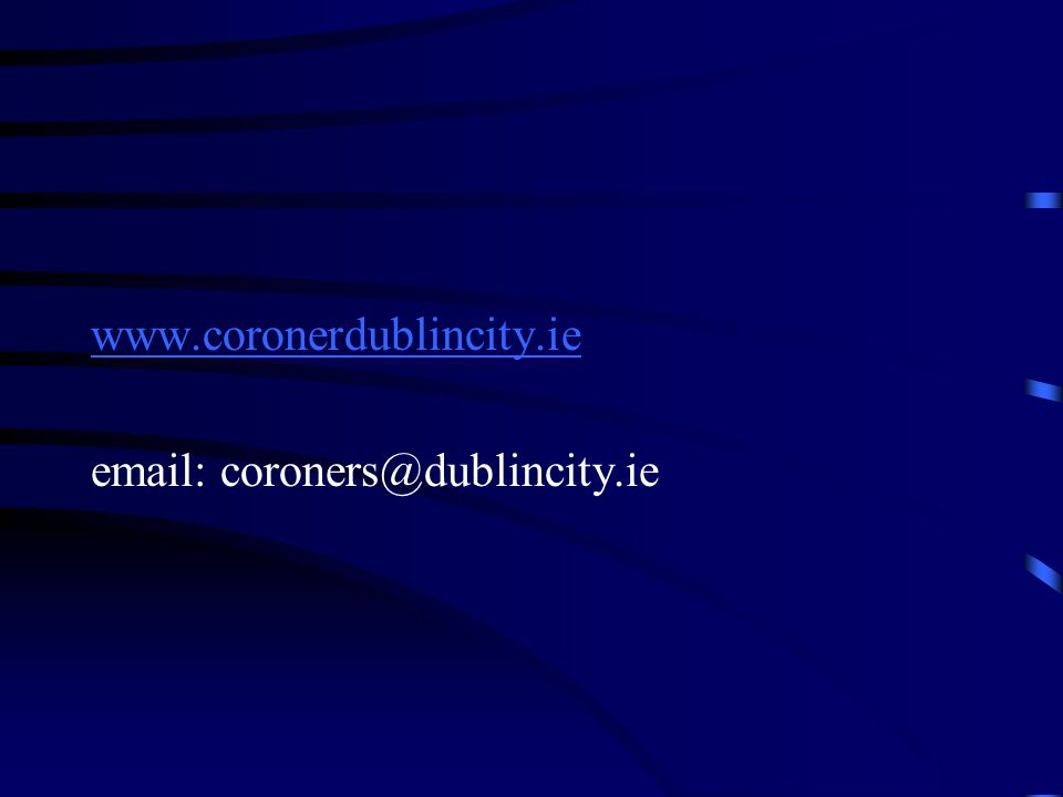 www.coronerdublincity.ie email: coroners@dublincity.ie